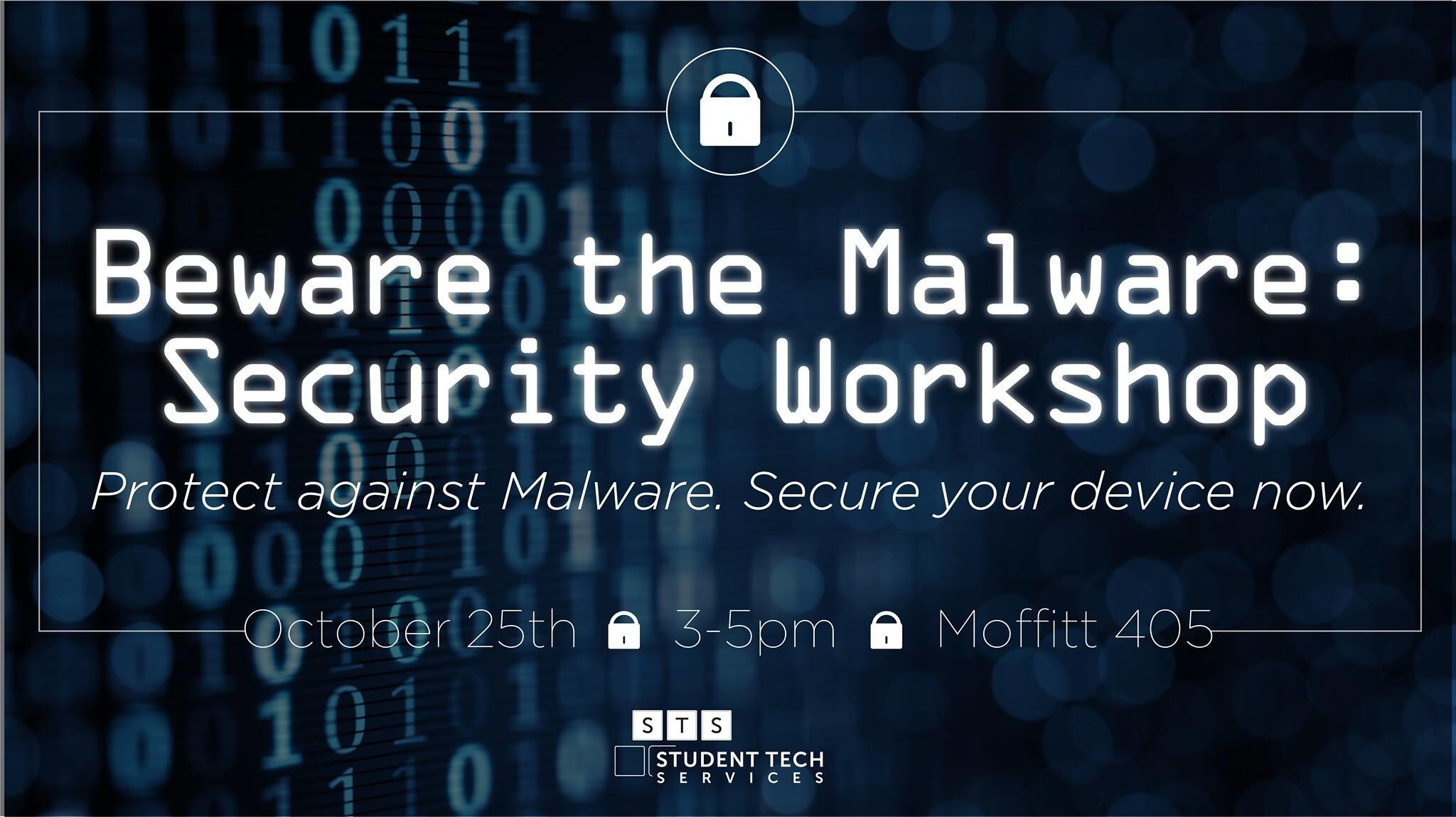 Security Workshop. Protect against malware, Secure your device now. October 25th 3-5pm Moffitt 405